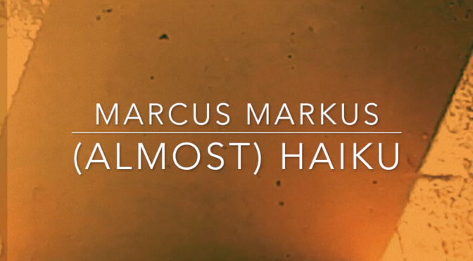 (ALMOST) HAIKU – Marcus Markus